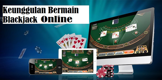 Keunggulan Bermain Blackjack Online